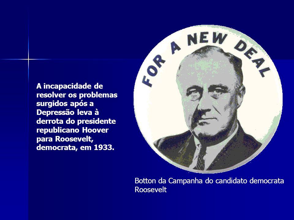 Botton da Campanha do candidato democrata Roosevelt A incapacidade de resolver os problemas surgidos após a Depressão leva à derrota do presidente republicano Hoover para Roosevelt, democrata, em 1933.