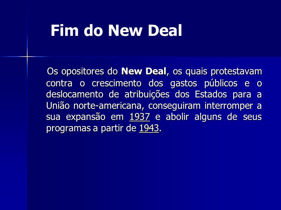 Os opositores do New Deal, os quais protestavam contra o crescimento dos gastos públicos e o deslocamento de atribuições dos Estados para a União norte-americana, conseguiram interromper a sua expansão em 1937 e abolir alguns de seus programas a partir de 1943.