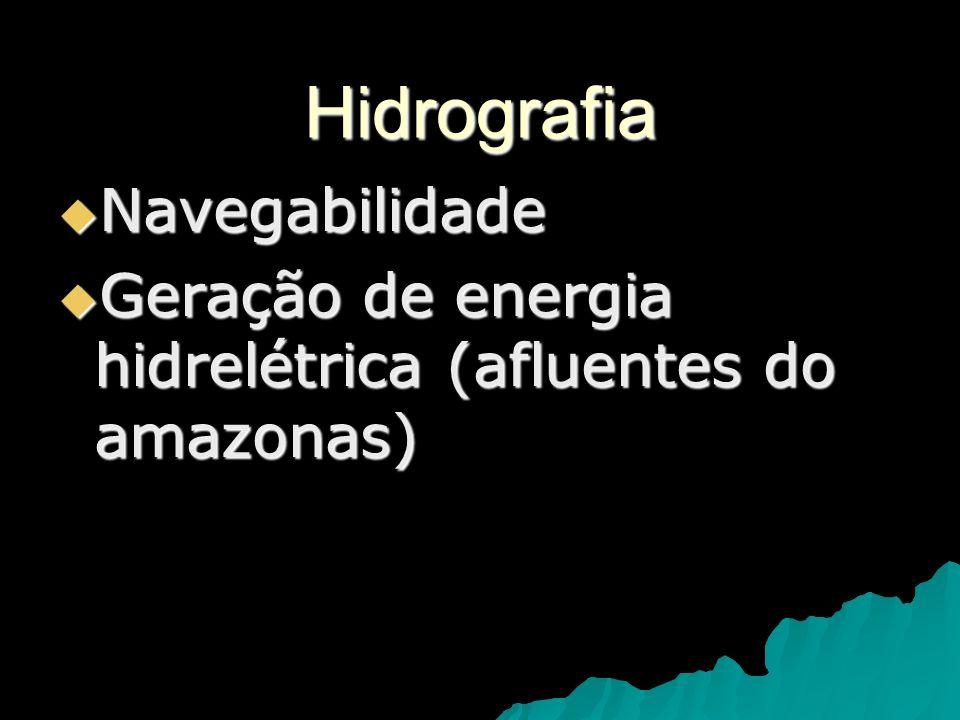 Hidrografia Navegabilidade Navegabilidade Geração de energia hidrelétrica (afluentes do amazonas) Geração de energia hidrelétrica (afluentes do amazon