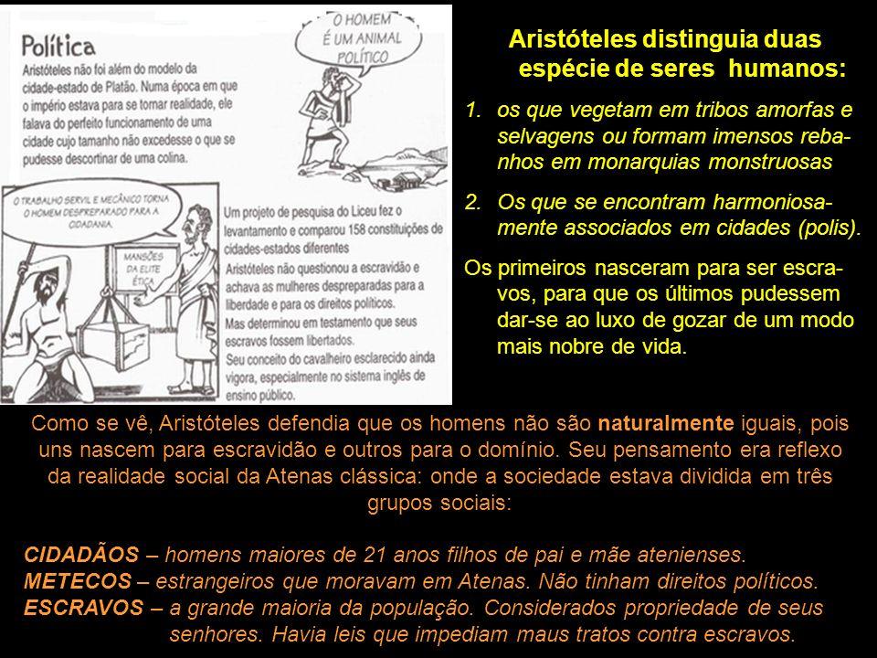 Aristóteles distinguia duas espécie de seres humanos: 1.os que vegetam em tribos amorfas e selvagens ou formam imensos reba- nhos em monarquias monstr