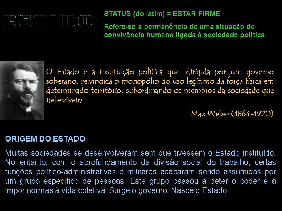 STATUS (do latim) = ESTAR FIRME Refere-se a permanência de uma situação de convivência humana ligada à sociedade política. O Estado é a instituição po