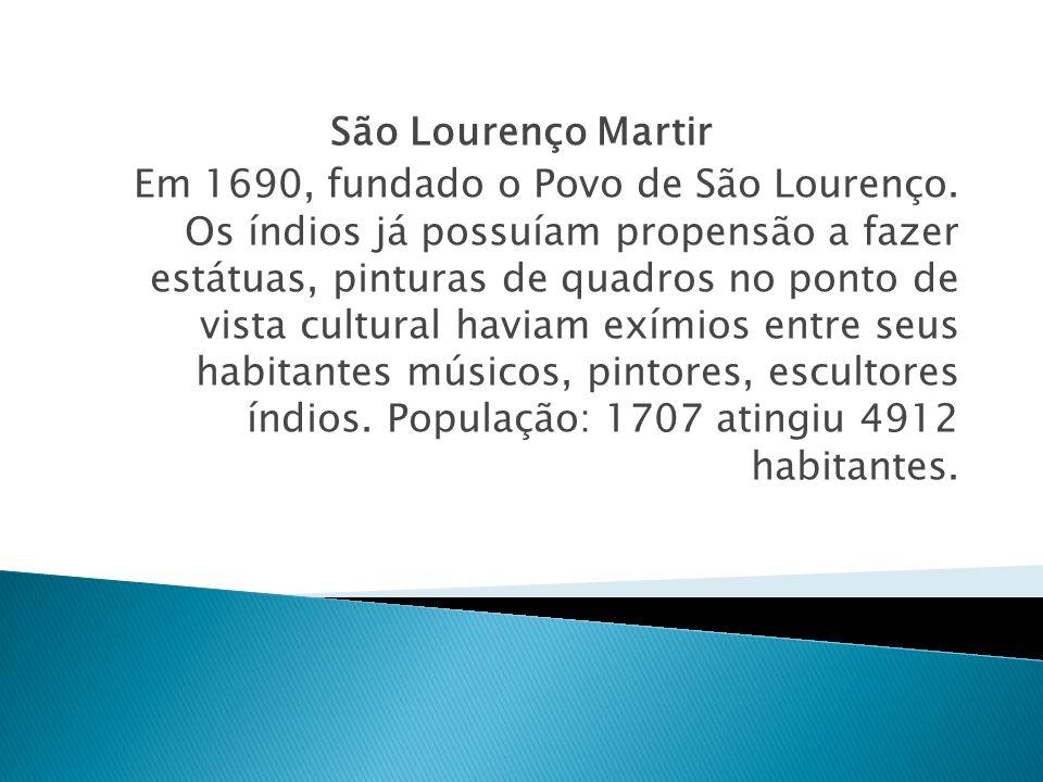 São Lourenço Martir Em 1690, fundado o Povo de São Lourenço. Os índios já possuíam propensão a fazer estátuas, pinturas de quadros no ponto de vista c