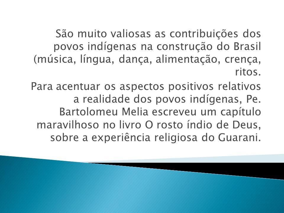 São muito valiosas as contribuições dos povos indígenas na construção do Brasil (música, língua, dança, alimentação, crença, ritos. Para acentuar os a