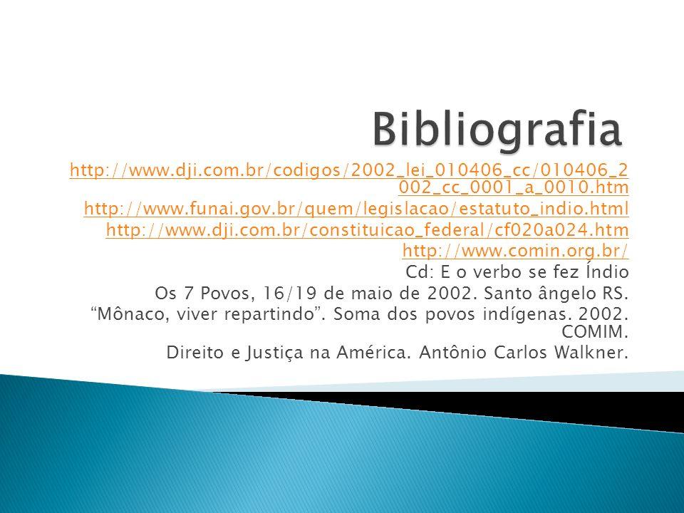 http://www.dji.com.br/codigos/2002_lei_010406_cc/010406_2 002_cc_0001_a_0010.htm http://www.funai.gov.br/quem/legislacao/estatuto_indio.html http://ww