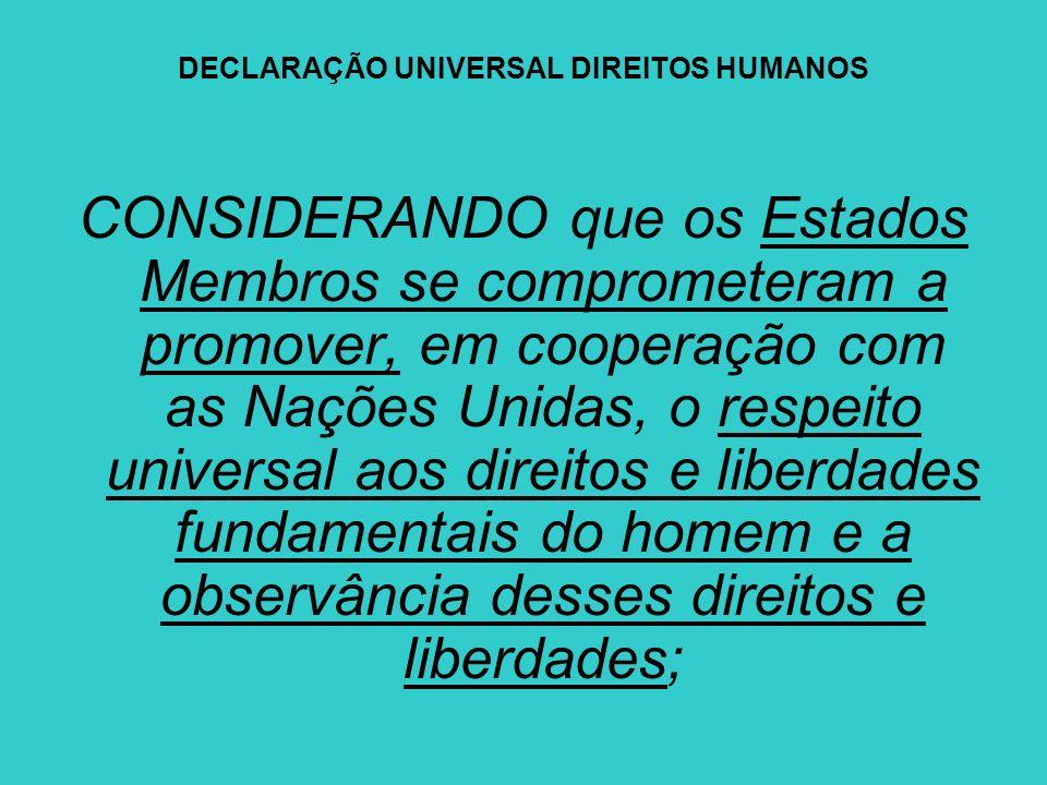 DECLARAÇÃO UNIVERSAL DIREITOS HUMANOS CONSIDERANDO que os Estados Membros se comprometeram a promover, em cooperação com as Nações Unidas, o respeito