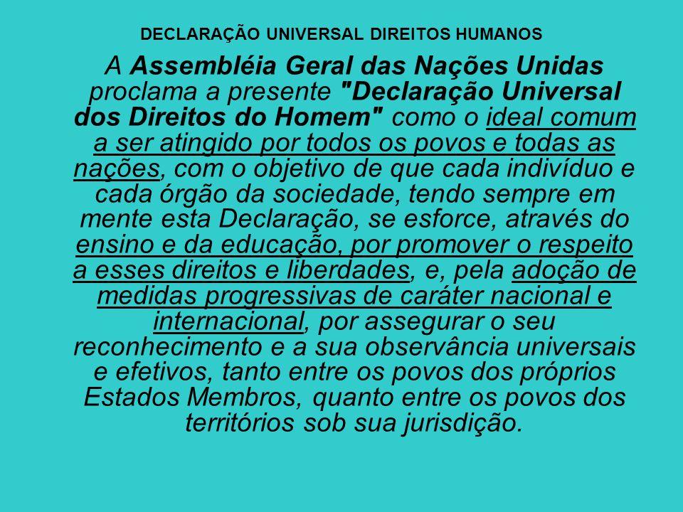 DECLARAÇÃO UNIVERSAL DIREITOS HUMANOS A Assembléia Geral das Nações Unidas proclama a presente