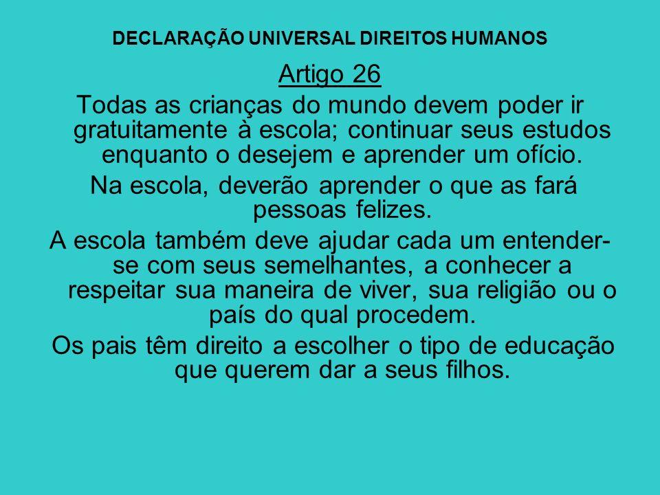 DECLARAÇÃO UNIVERSAL DIREITOS HUMANOS Artigo 26 Todas as crianças do mundo devem poder ir gratuitamente à escola; continuar seus estudos enquanto o de