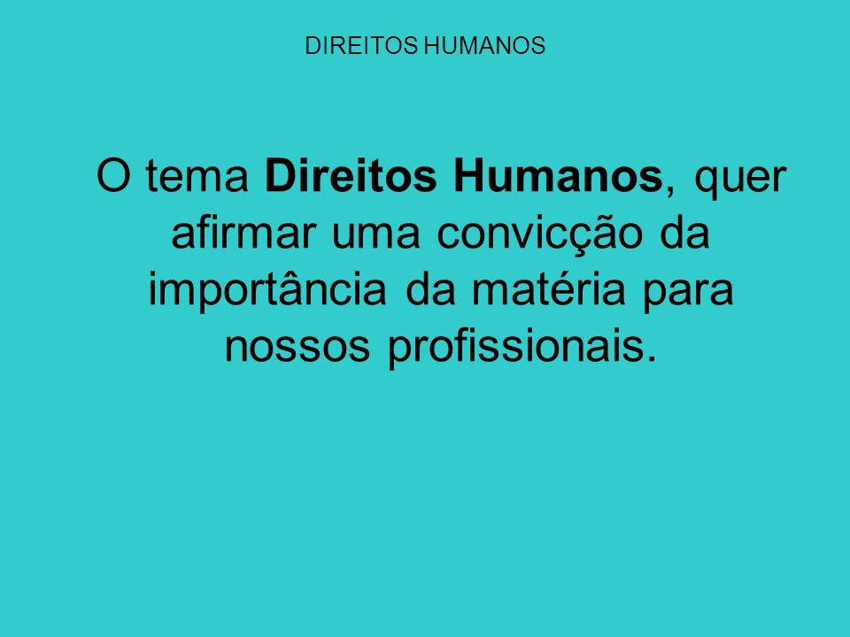 DIREITOS HUMANOS O tema Direitos Humanos é uma preocupação de todos e principalmente para quem aplica a Lei passa a ser uma obrigação, pois a polícia é responsável pela manutenção da paz, da ordem e da segurança pública.
