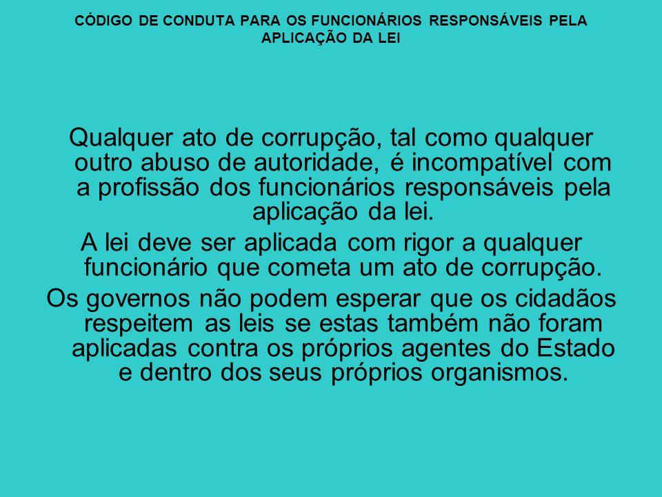 CÓDIGO DE CONDUTA PARA OS FUNCIONÁRIOS RESPONSÁVEIS PELA APLICAÇÃO DA LEI Qualquer ato de corrupção, tal como qualquer outro abuso de autoridade, é in
