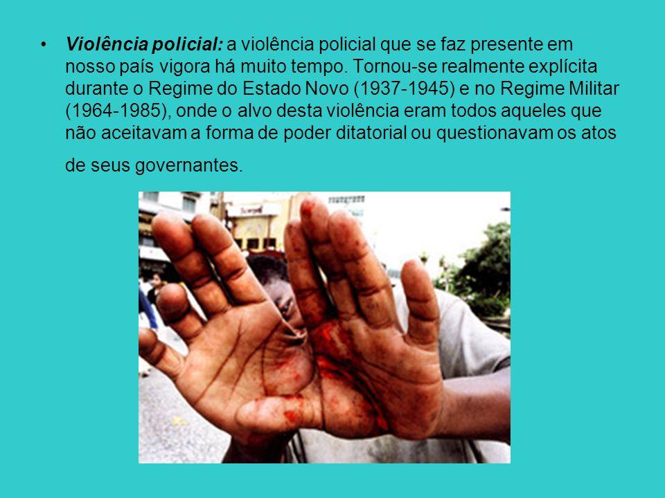 Violência policial: a violência policial que se faz presente em nosso país vigora há muito tempo. Tornou-se realmente explícita durante o Regime do Es