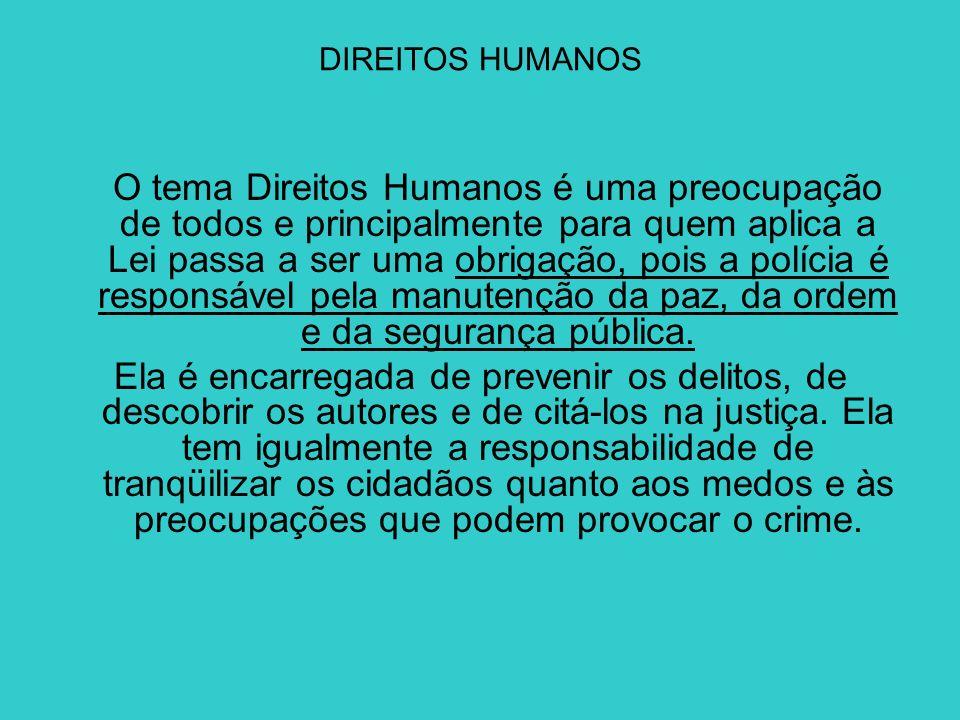 DIREITOS HUMANOS O tema Direitos Humanos é uma preocupação de todos e principalmente para quem aplica a Lei passa a ser uma obrigação, pois a polícia