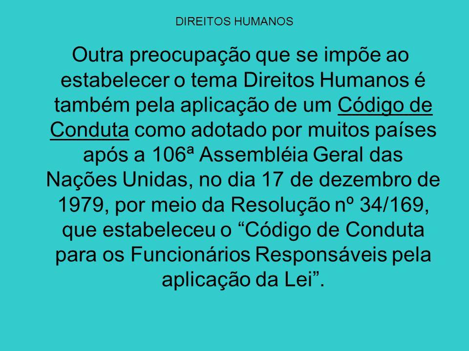 Objetivo específico em Direitos Humanos Desenvolver conhecimentos básicos e conscientização sobre: -a Declaração Universal dos Direitos Humanos; -o código de conduta para os funcionários responsáveis pela aplicação da lei a partir da 106ª Assembléia Geral das Nações Unidas, no dia 17 de dezembro de 1979, por meio da Resolução nº 34/169;