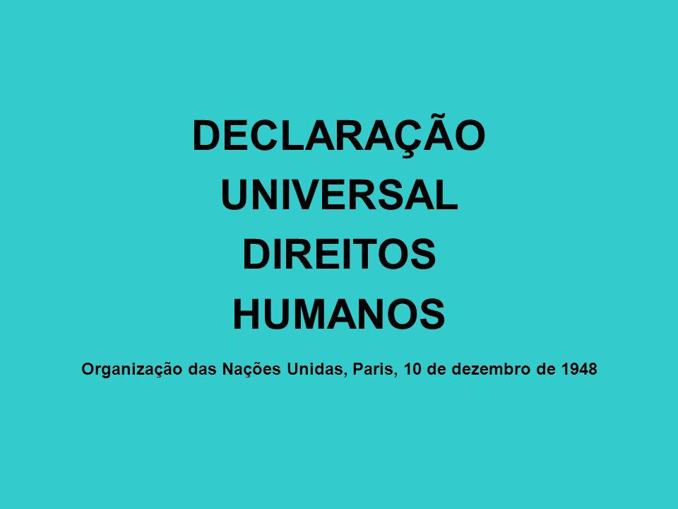 DECLARAÇÃO UNIVERSAL DIREITOS HUMANOS Organização das Nações Unidas, Paris, 10 de dezembro de 1948