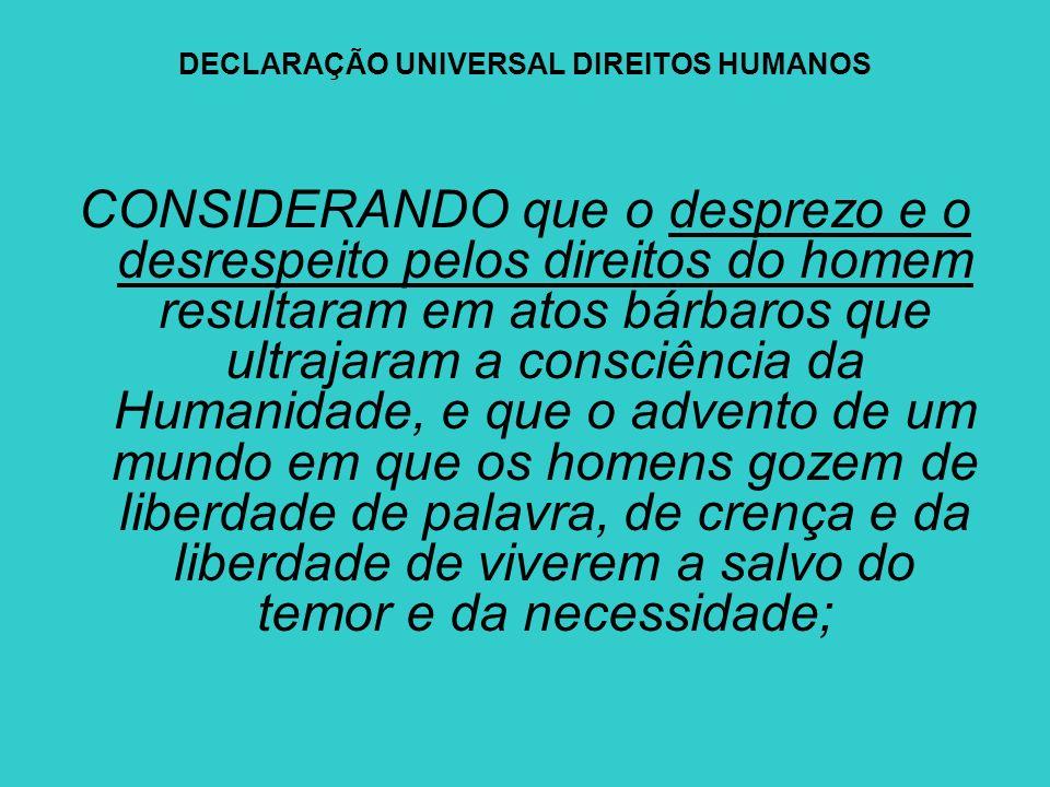 DECLARAÇÃO UNIVERSAL DIREITOS HUMANOS CONSIDERANDO ser essencial que os direitos do homem sejam protegidos pelo império da lei, para que o homem não seja compelido, como último recurso, à rebelião contra a tirania e a opressão;