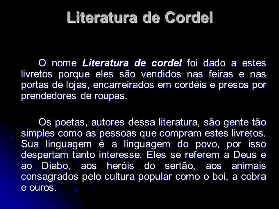 Literatura de Cordel O nome Literatura de cordel foi dado a estes livretos porque eles são vendidos nas feiras e nas portas de lojas, encarreirados em