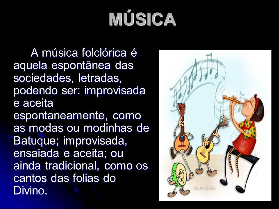 MÚSICA A música folclórica é aquela espontânea das sociedades, letradas, podendo ser: improvisada e aceita espontaneamente, como as modas ou modinhas