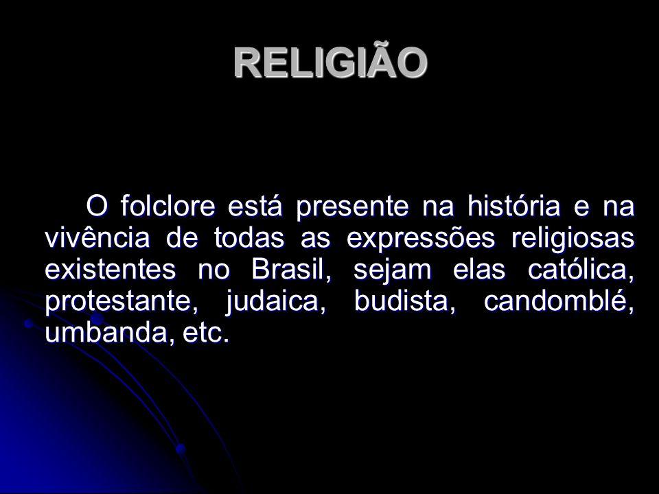 RELIGIÃO O folclore está presente na história e na vivência de todas as expressões religiosas existentes no Brasil, sejam elas católica, protestante,