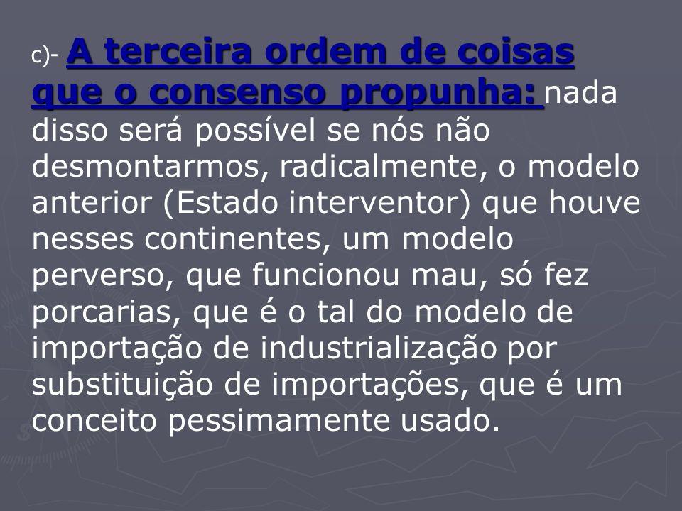A terceira ordem de coisas que o consenso propunha: c)- A terceira ordem de coisas que o consenso propunha: nada disso será possível se nós não desmon