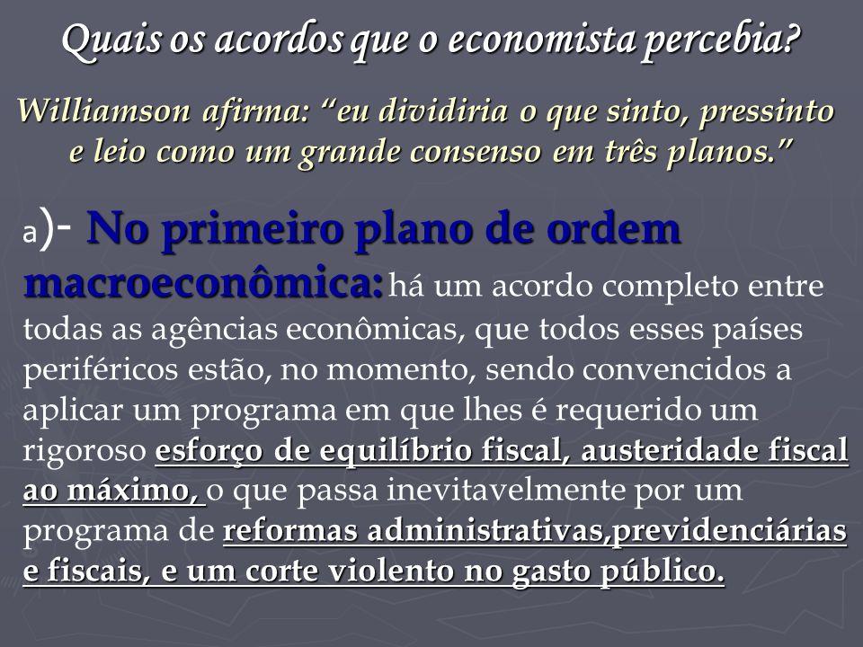 Quais os acordos que o economista percebia? No primeiro plano de ordem a )- No primeiro plano de ordem macroeconômica: esforço de equilíbrio fiscal, a