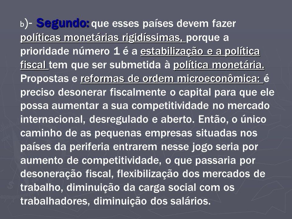 Segundo: políticas monetárias rigidíssimas, estabilização e a política fiscal política monetária. reformas de ordem microeconômica: b )- Segundo: que