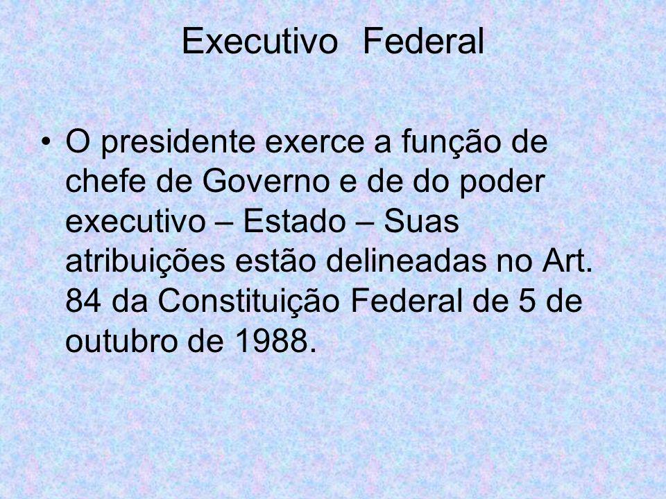 Executivo Federal O presidente exerce a função de chefe de Governo e de do poder executivo – Estado – Suas atribuições estão delineadas no Art.