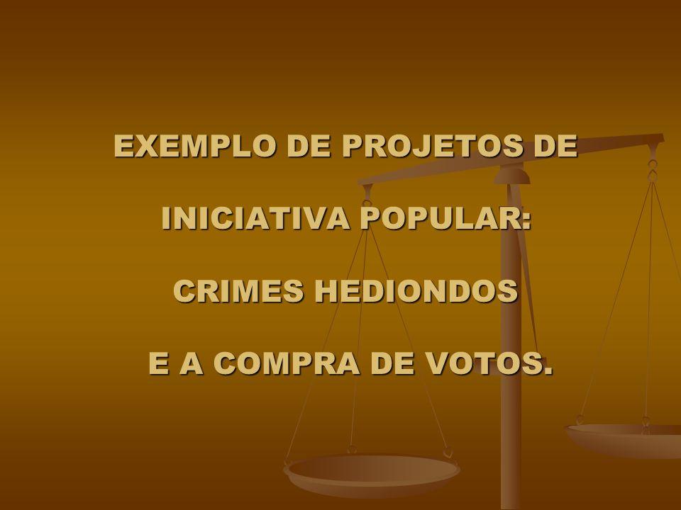 EXEMPLO DE PROJETOS DE INICIATIVA POPULAR: CRIMES HEDIONDOS E A COMPRA DE VOTOS.