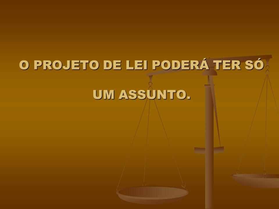 O PROJETO DE LEI PODERÁ TER SÓ UM ASSUNTO.