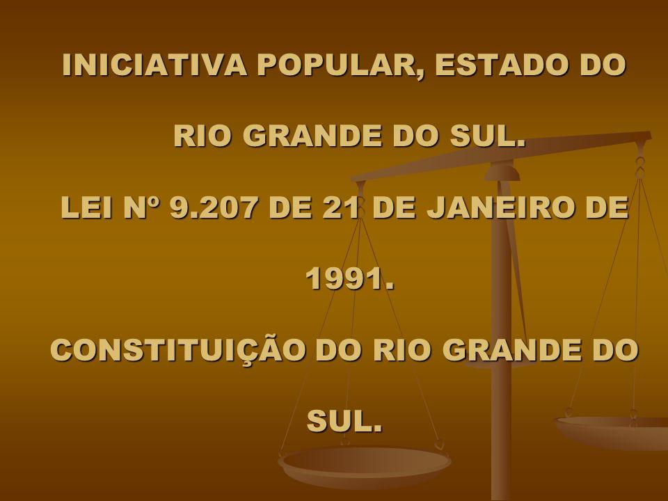 INICIATIVA POPULAR, ESTADO DO RIO GRANDE DO SUL. LEI Nº 9.207 DE 21 DE JANEIRO DE 1991.