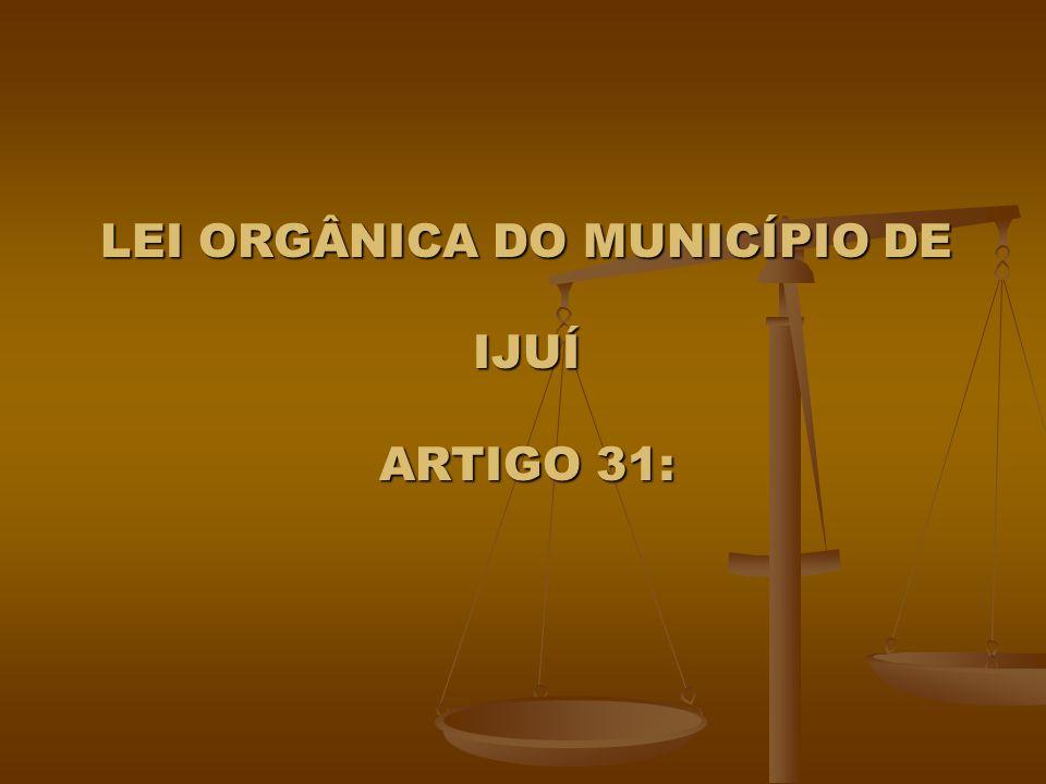 LEI ORGÂNICA DO MUNICÍPIO DE IJUÍ ARTIGO 31: