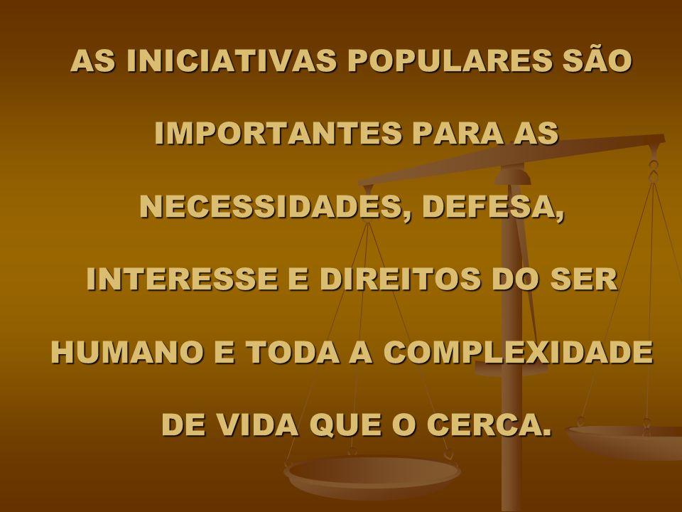 AS INICIATIVAS POPULARES SÃO IMPORTANTES PARA AS NECESSIDADES, DEFESA, INTERESSE E DIREITOS DO SER HUMANO E TODA A COMPLEXIDADE DE VIDA QUE O CERCA.