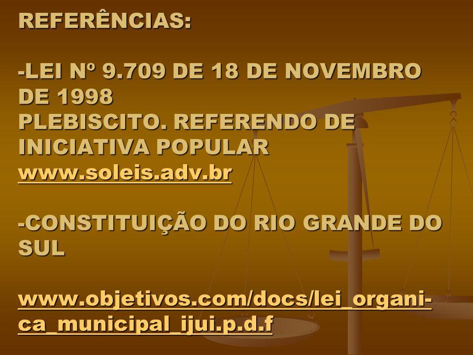 REFERÊNCIAS: -LEI Nº 9.709 DE 18 DE NOVEMBRO DE 1998 PLEBISCITO.