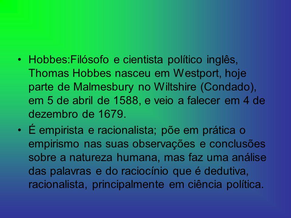 Hobbes:Filósofo e cientista político inglês, Thomas Hobbes nasceu em Westport, hoje parte de Malmesbury no Wiltshire (Condado), em 5 de abril de 1588,