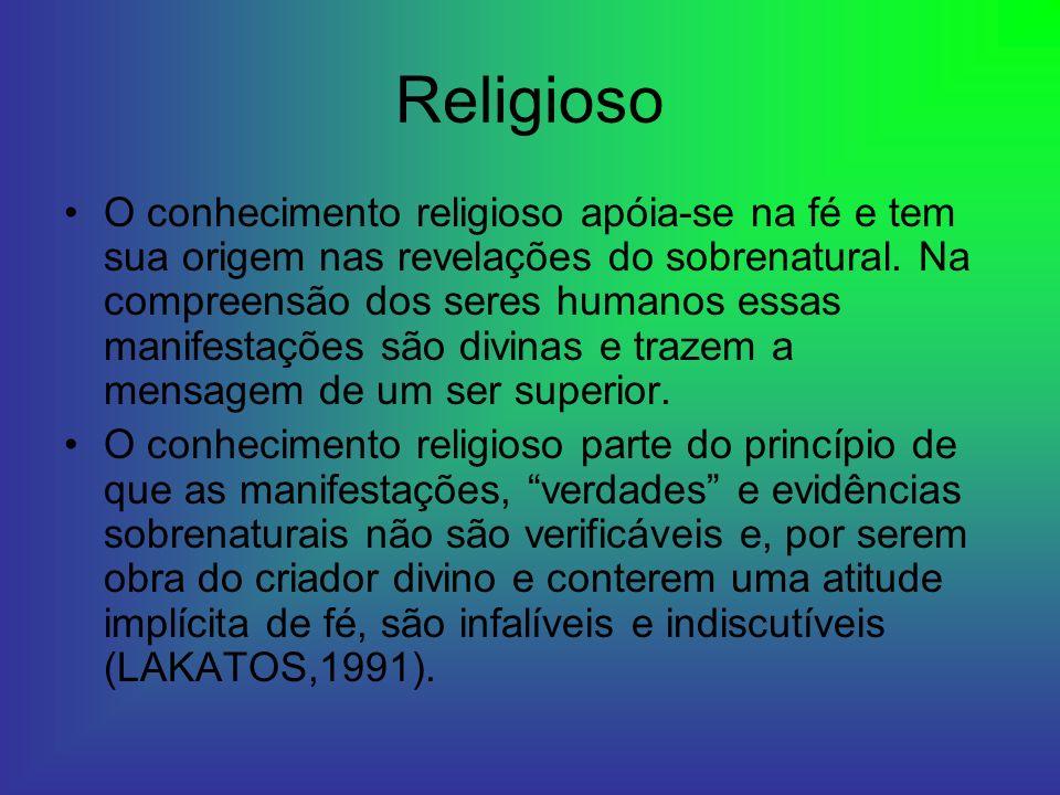 Religioso O conhecimento religioso apóia-se na fé e tem sua origem nas revelações do sobrenatural. Na compreensão dos seres humanos essas manifestaçõe
