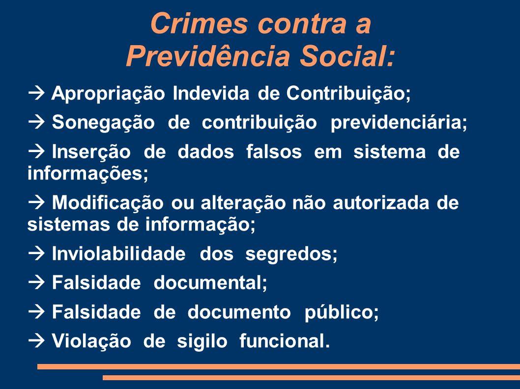 Crimes contra a Previdência Social: Apropriação Indevida de Contribuição; Sonegação de contribuição previdenciária; Inserção de dados falsos em sistem