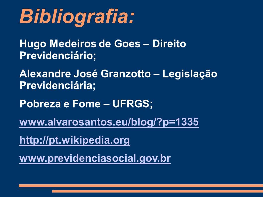 Bibliografia: Hugo Medeiros de Goes – Direito Previdenciário; Alexandre José Granzotto – Legislação Previdenciária; Pobreza e Fome – UFRGS; www.alvaro