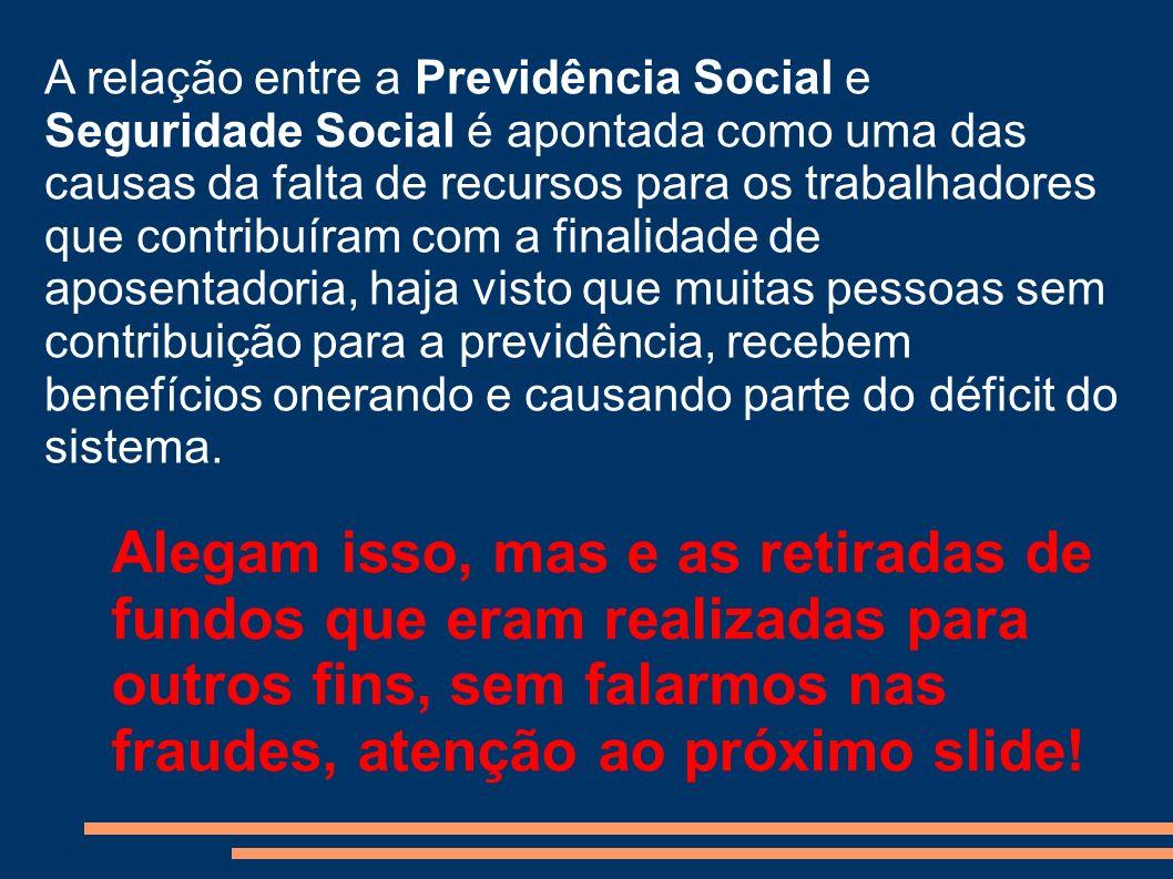 A relação entre a Previdência Social e Seguridade Social é apontada como uma das causas da falta de recursos para os trabalhadores que contribuíram co