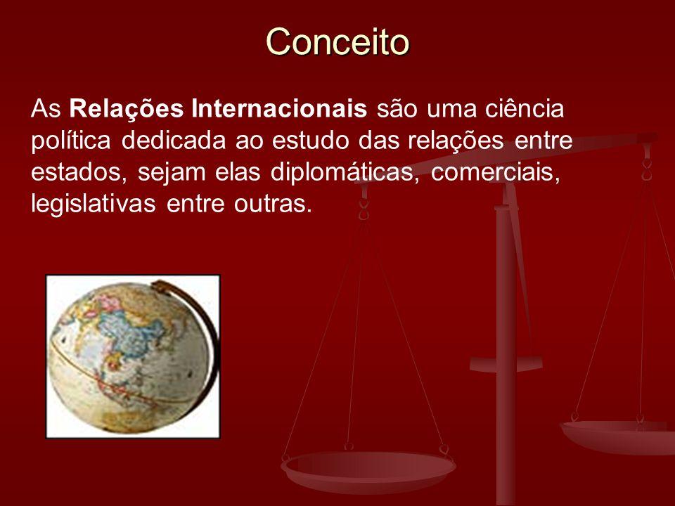 As Relações Internacionais são uma ciência política dedicada ao estudo das relações entre estados, sejam elas diplomáticas, comerciais, legislativas e