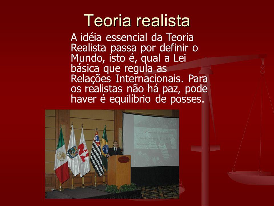 A idéia essencial da Teoria Realista passa por definir o Mundo, isto é, qual a Lei básica que regula as Relações Internacionais. Para os realistas não