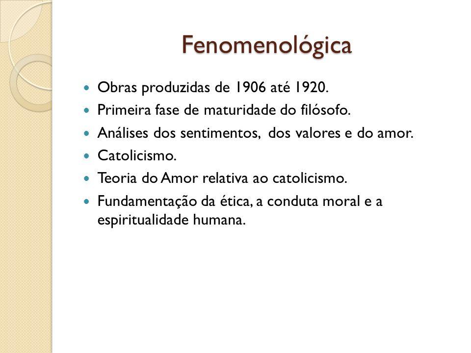Fenomenológica Obras produzidas de 1906 até 1920. Primeira fase de maturidade do filósofo. Análises dos sentimentos, dos valores e do amor. Catolicism