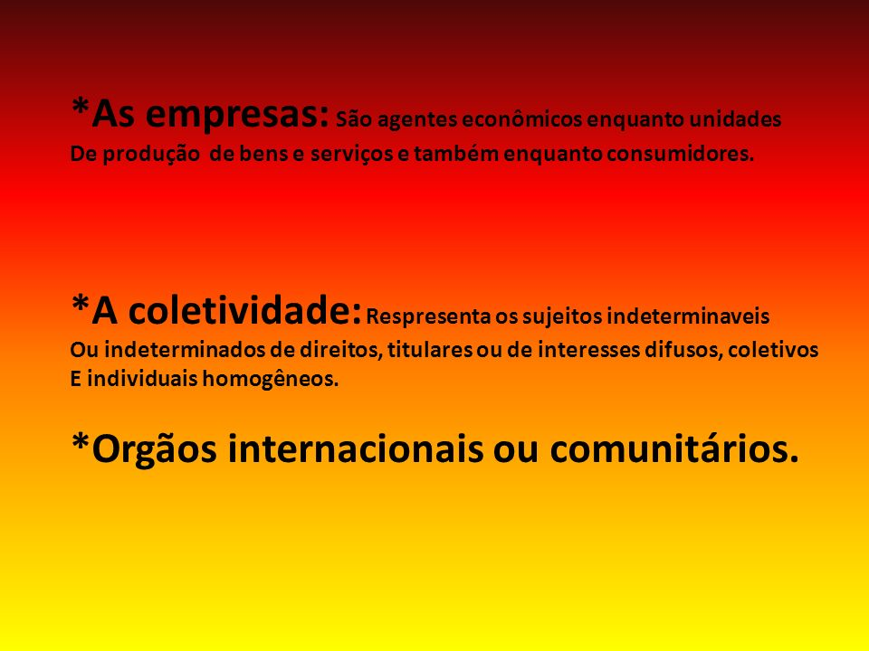*As empresas: São agentes econômicos enquanto unidades De produção de bens e serviços e também enquanto consumidores.