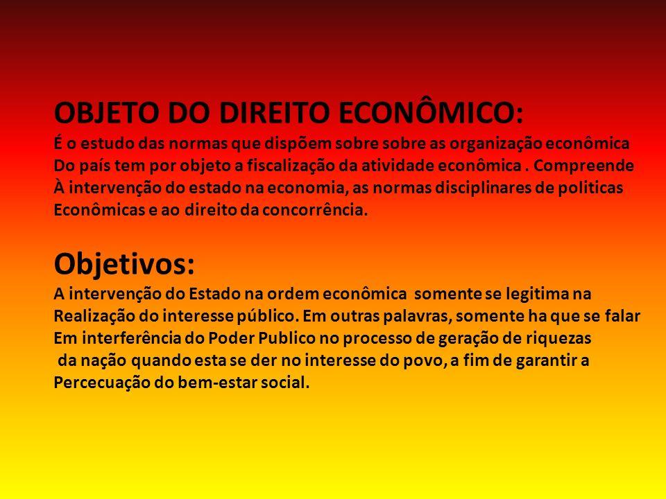 OBJETO DO DIREITO ECONÔMICO: É o estudo das normas que dispõem sobre sobre as organização econômica Do país tem por objeto a fiscalização da atividade econômica.