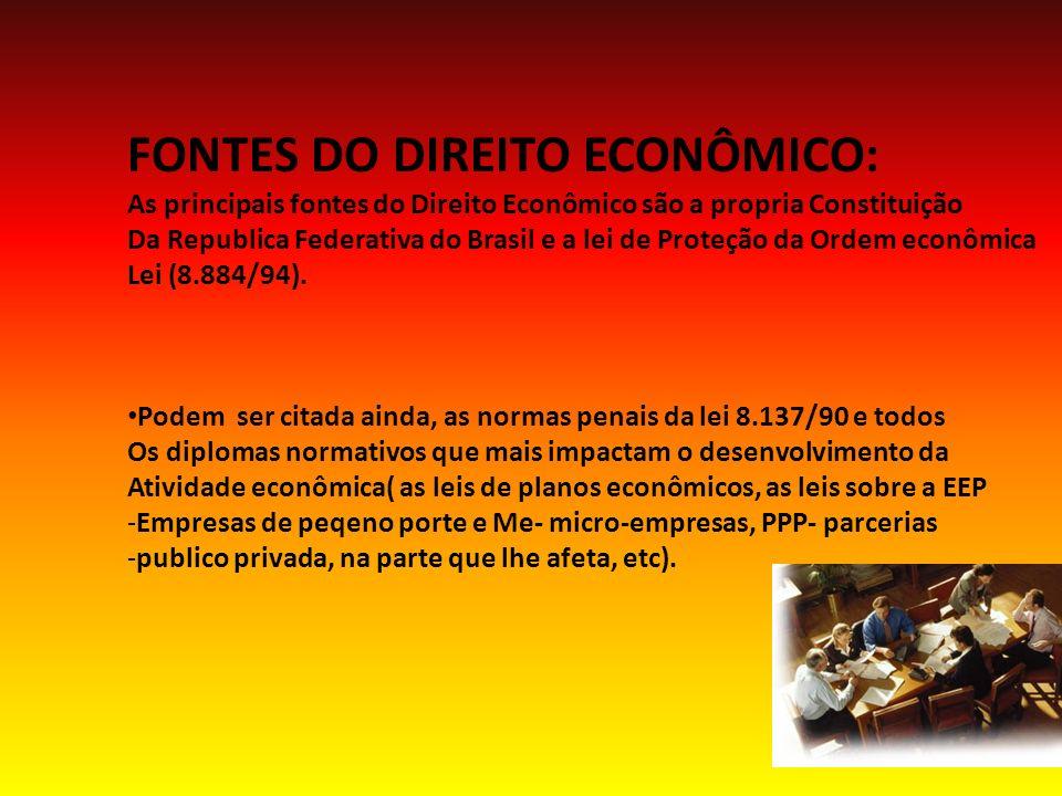 FONTES DO DIREITO ECONÔMICO: As principais fontes do Direito Econômico são a propria Constituição Da Republica Federativa do Brasil e a lei de Proteção da Ordem econômica Lei (8.884/94).