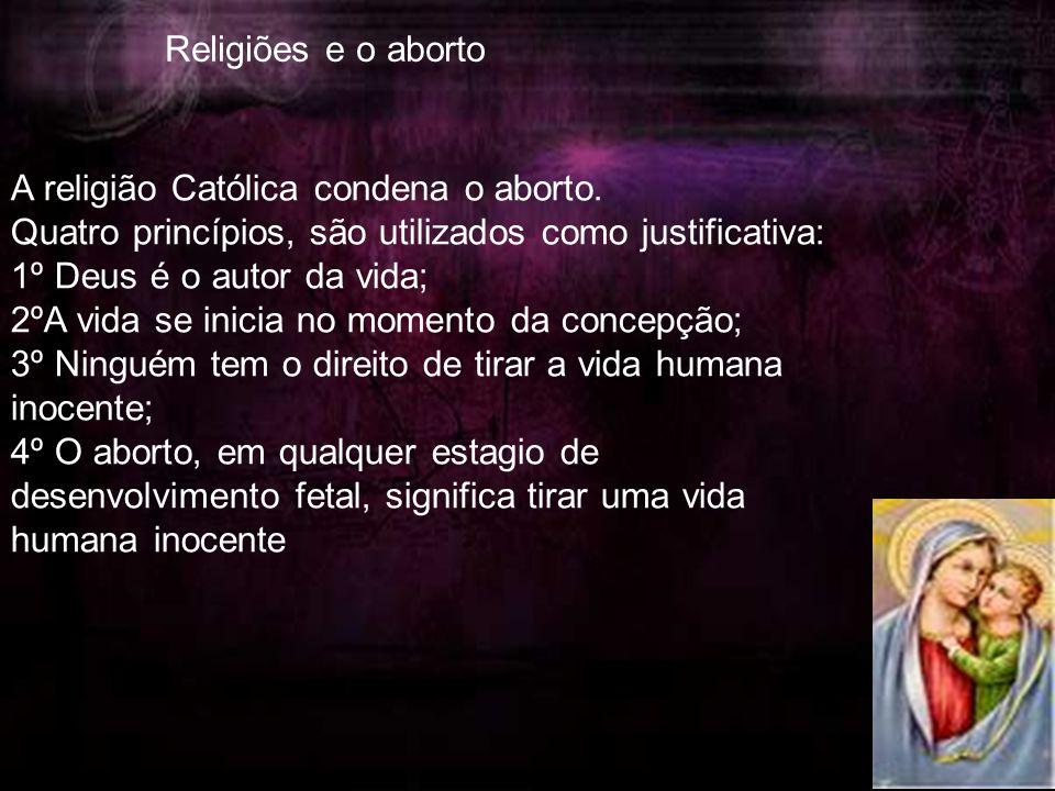 A religião Católica condena o aborto.