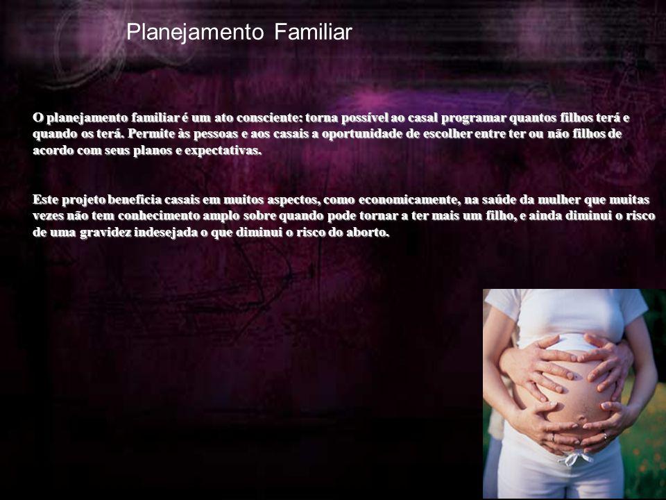 Planejamento Familiar O planejamento familiar é um ato consciente: torna possível ao casal programar quantos filhos terá e quando os terá.