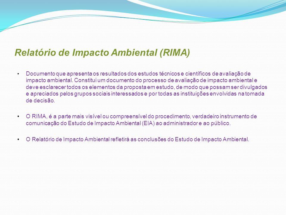 Relatório de Impacto Ambiental (RIMA) Documento que apresenta os resultados dos estudos técnicos e científicos de avaliação de impacto ambiental.