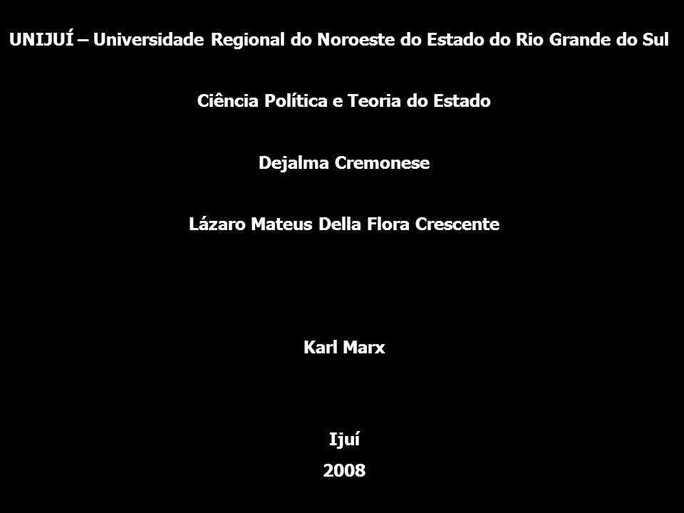 UNIJUÍ – Universidade Regional do Noroeste do Estado do Rio Grande do Sul Ciência Política e Teoria do Estado Dejalma Cremonese Lázaro Mateus Della Fl