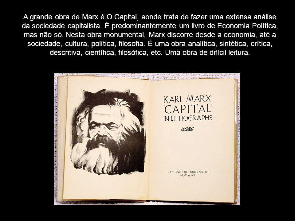 A grande obra de Marx é O Capital, aonde trata de fazer uma extensa análise da sociedade capitalista. É predominantemente um livro de Economia Polític