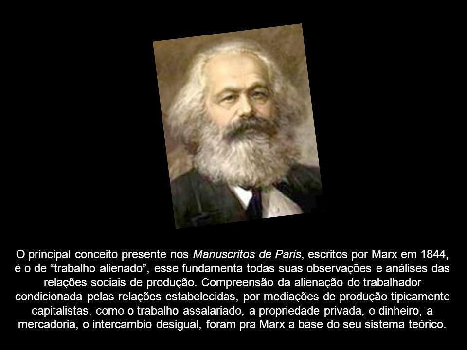 O principal conceito presente nos Manuscritos de Paris, escritos por Marx em 1844, é o de trabalho alienado, esse fundamenta todas suas observações e