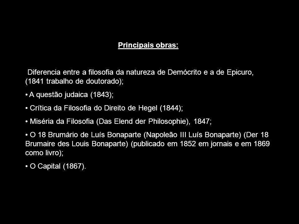 Principais obras: Diferencia entre a filosofia da natureza de Demócrito e a de Epicuro, (1841 trabalho de doutorado); A questão judaica (1843); Crític