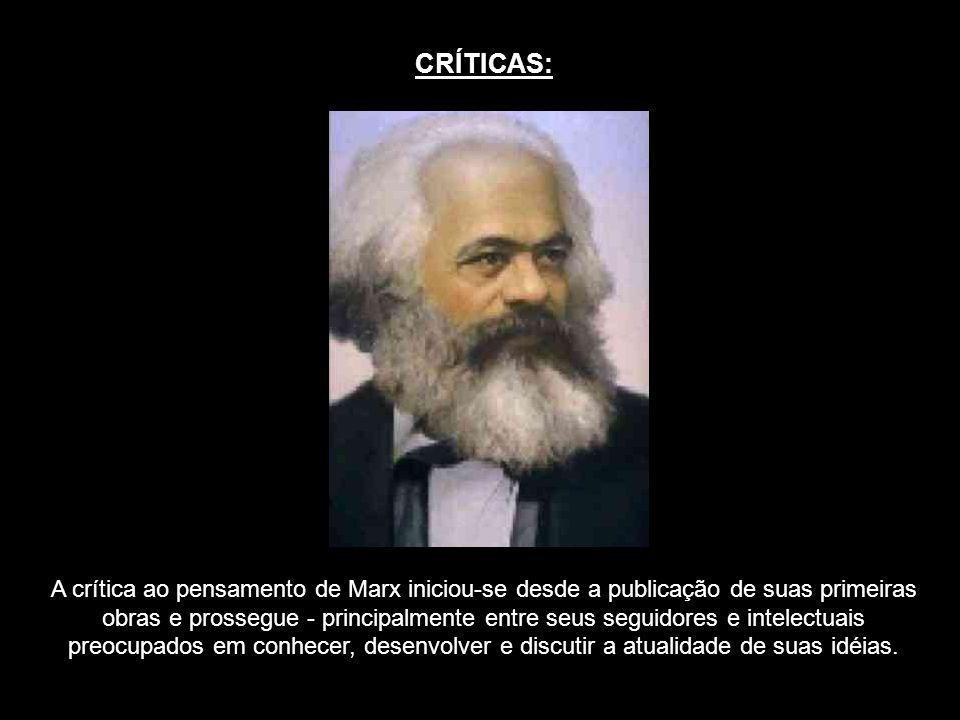 CRÍTICAS: A crítica ao pensamento de Marx iniciou-se desde a publicação de suas primeiras obras e prossegue - principalmente entre seus seguidores e i